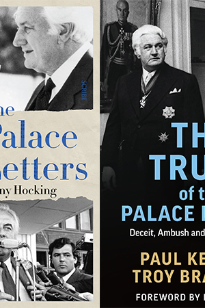 Jon Piccini reviews 'The Truth of the Palace Letters' by Paul Kelly and Troy Bramston and 'The Palace Letters' by Jenny Hocking